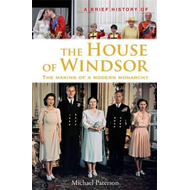 A Brief History of the House of Windsor: The Making of a Modern Monarchy (BOK)