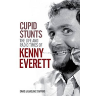 Cupid Stunts: The Life and Radio Times of Kenny Everett (BOK)