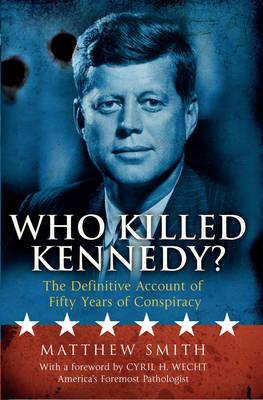 Who Killed Kennedy?: The Definitive Account of Fifty Years of Conspiracy (BOK)