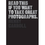 Read This If You Want to Take Great Photographs (BOK)