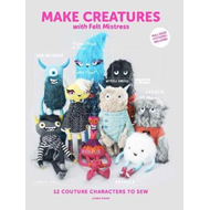 Make Creatures with Felt Mistress: 12 Couture Characters to (BOK)