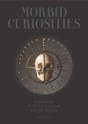 Morbid Curiosities: Collections of the Uncommon and the Biza (BOK)