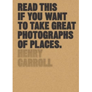 Read This if You Want to Take Great Photographs of Places (BOK)