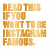Read This if You Want to Be Instagram Famous (BOK)