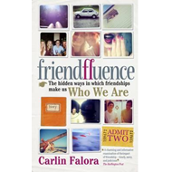 Friendfluence: The Hidden Ways in Which Friendships Shape Our Characters and Life Chances from Infan (BOK)