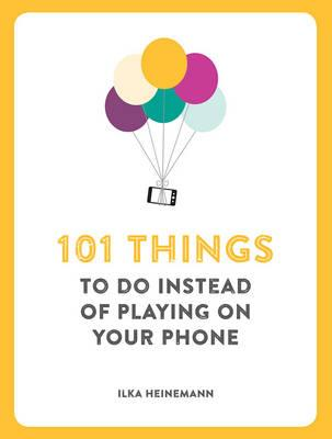 101 Things to Do Instead of Playing on Your Phone (BOK)