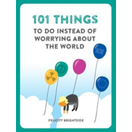 101 Things to do instead of worrying about the world (BOK)