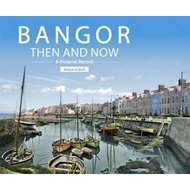 Bangor Then and Now: A Pictorial Record (BOK)
