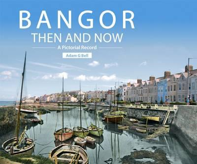 Bangor Then and Now (BOK)