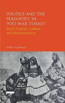 Politics and the Peasantry in Post-War Turkey (BOK)
