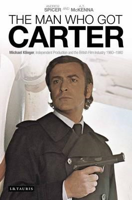 The Man Who Got Carter: Michael Klinger, Independent Production and the British Film Industry, 1960- (BOK)