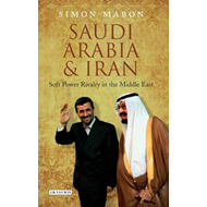 Saudi Arabia and Iran: Soft Power Rivalry in the Middle East (BOK)