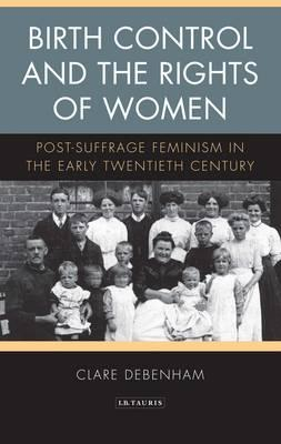 Birth Control and the Rights of Women: Post-suffrage Feminism in the Early Twentieth Century (BOK)