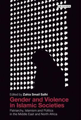 Gender and Violence in Islamic Societies: Patriarchy, Islamism and Politics in the Middle East and N (BOK)
