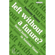 Left Without a Future?: Social Justice in Anxious Times (BOK)