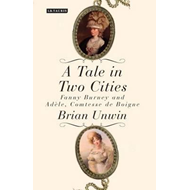 A Tale in Two Cities: Fanny Burney and Adele, Comtesse de Boigne (BOK)