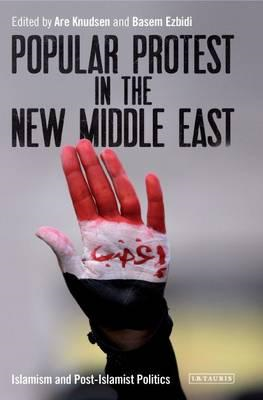 Popular Protest in the New Middle East: Islamism and post-Islamist Politics (BOK)