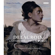 Delacroix and His Forgotten World (BOK)