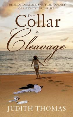 Collar to Cleavage: The Emotional and Spiritual Journey of an Exotic Welsh Life (BOK)
