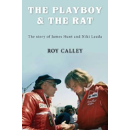 Playboy and the Rat - the Life Stories of James Hunt and Nik (BOK)