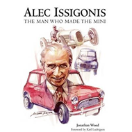 Alec Issigonis the Man Who Made the Mini (BOK)