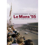 Le Mans '55 the Crash That Changed the Face of Motor Racing (BOK)