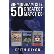 Birmingham City 50 Greatest Matches (BOK)