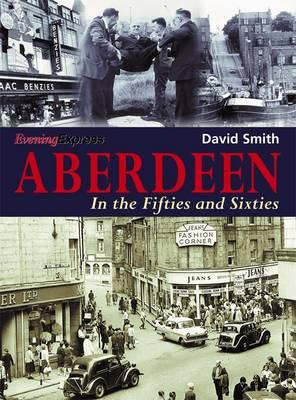 Aberdeen in the Fifties and Sixties (BOK)