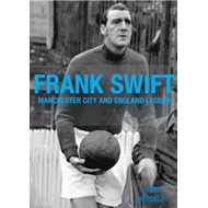 Frank Swift - Manchester City and England Legend (BOK)
