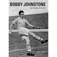 Bobby Johnstone: The Passing of an Age (BOK)