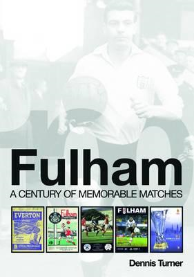Fulham: A Century of Memorable Matches (BOK)