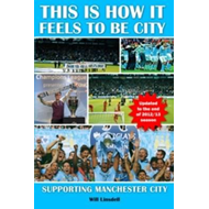 This is How it Feels to be City. Supporting Manchester City (BOK)