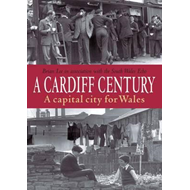 Cardiff Century: A Capital City for Wales (BOK)