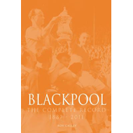Blackpool : The Complete Record 1887-2011 (BOK)