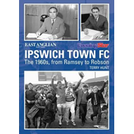 Ipswich Town Football Club: The 1960s, from Ramsey to Robson (BOK)