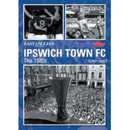 Ipswich Town Football Club: The 1980s (BOK)