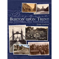 Bygone Burton Upon Trent: On Postcards and Photographs (BOK)