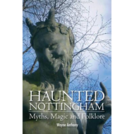 Haunted Nottingham: Myths, Magic & Folklore (BOK)