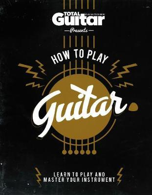 Total Guitar: How to Play Guitar (BOK)