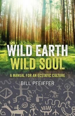 Wild Earth, Wild Soul: A Manual for an Ecstatic Culture (BOK)