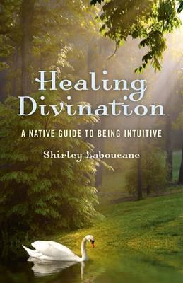 Healing Divination: A Native Guide to Being Intuitive (BOK)