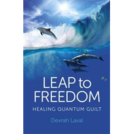 Leap to Freedom: Healing Quantum Guilt (BOK)