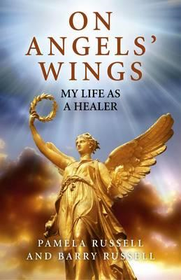 On Angels' Wings: My Life as a Healer (BOK)