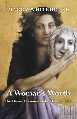 A Woman's Worth: The Divine Feminine in the Hebrew Bible (BOK)