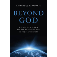 Beyond God: A Scientist's Search for the Meaning of Life in the 21st Century (BOK)