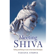 Meeting Shiva: Falling and Rising in Love in the Indian Himalayas (BOK)
