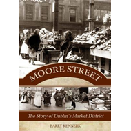 Moore Street: The Story of Dublin's Market District (BOK)