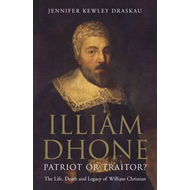 Illiam Dhone: Patriot or Traitor?: The Life, Death and Legacy of William Christian (BOK)