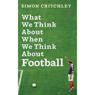 What We Think About When We Think About Football (BOK)