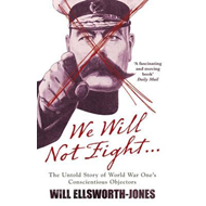 We Will Not Fight: The Untold Story of WW1's Conscientious Objectors (BOK)